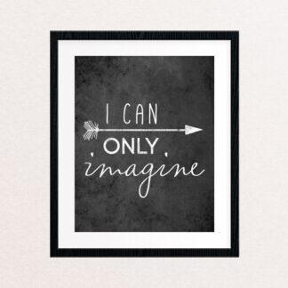 I Can Only Imagine, Art Print // Arrow Desgin, Chalkboard