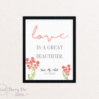 Love is a great beautifier // Louisa May Alcott QUOTE (Watercolor)